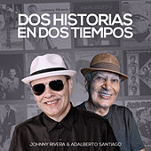 Dos Historias en Dos Tiempos de Johnny Rivera
