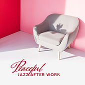 Peaceful Jazz After Work: Soothing Jazz for Relaxation, Restaurant, Coffee Music, Jazz Chillout Melodies, Ambient Jazz van Relaxing Piano Music