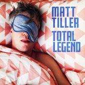 Total Legend by Matt Tiller