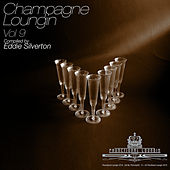 Champagne Loungin, Vol. 9 (Compiled by Eddie Silverton) by Various Artists