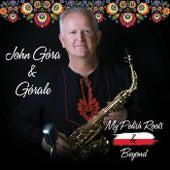 My Polish Roots & Beyond by John Gora