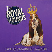 Low Class Songs for High Class People by The Royal Hounds