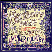 Blackberry Rose and Other Songs and Sorrows from Lavender Country by Patrick Haggerty