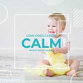 Low Oscillation Calm de White Noise Babies