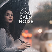 Cosy Calm Noise by Rain Sounds and White Noise