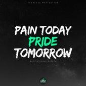 Pain Today Pride Tomorrow (Motivational Speech) de Fearless Motivation