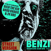 Whatcha Gon Do (feat. Bhad Bhabie, Rich The Kid & 24hrs) (Street Version) van Benzi