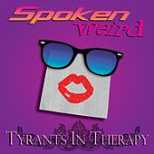 Spoken Weird by Tyrants in Therapy