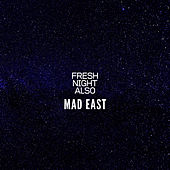 Fresh Night Also by Mad East