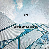 Where Would You Be by N/a