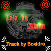 Lala Ka Chinga by Boxidro