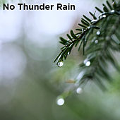 No Thunder Rain by Relaxing Rain Sounds