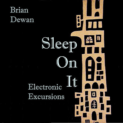 Sleep On It - Electronic Excursions by Brian Dewan
