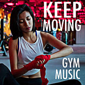 Keep Moving Gym Music by Various Artists