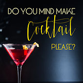 Do you Mind Make Cocktail Please de Various Artists