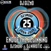 End of the Beginning (DJ Smurf & DJ Narotic Remixes) de Dj Gizmo