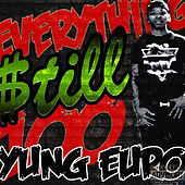 Everything Still 100 by Yung Euro