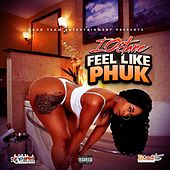 Feel Like Phuk by I-Octane