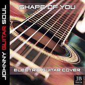 Shape Of (Ed Sheeran ) (Electric Guitar Cover) by Johnny Guitar Soul