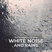 White Noise and Rains by Rain Sounds and White Noise