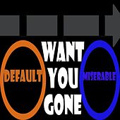 Want You Gone by Default Miserable