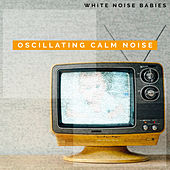 Oscillating Calm Noise de White Noise Babies
