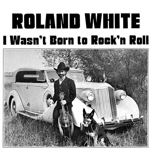 I Wasn't Born to Rock 'n Roll by Roland White