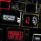 Products Like Slay (feat. 67) von Slay Products