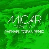 It's Only Love (Raphael Topas Remix) von Micar