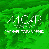 It's Only Love (Raphael Topas Remix) by Micar