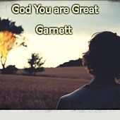 God You Are Great by Garnett