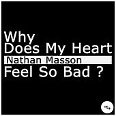 Why Does My Heart Feel So Bad? by Nathan Masson