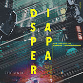 Disappear by The Anix