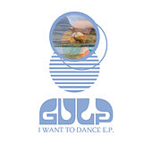 I Want to Dance (EP) by Gulp