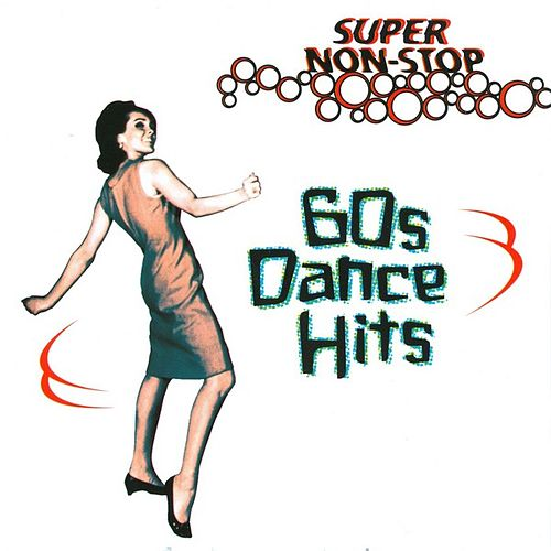 Super Non-Stop 60's Dance Hits by Various Artists