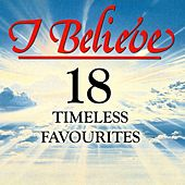 I Believe - 18 Timeless Favourites von Various Artists