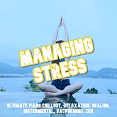 Managing Stress: Ultimate Piano Chillout, Relaxation, Healing, Instrumental, Background, Zen de Various Artists