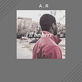 I'll Be Here by AR