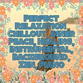 Perfect Relaxation: Chillout, Inner Peace, Healing, Instrumental, Background, Zen, Piano de Various Artists