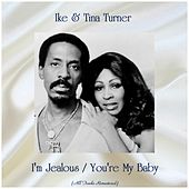 I'm Jealous / You're My Baby (All Tracks Remastered) de Ike and Tina Turner