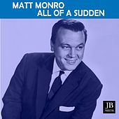 All Of A Sudden by Matt Monro
