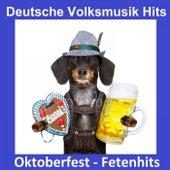 Deutsche Volksmusik Hits: Oktoberfest - Fetenhits by Various Artists