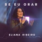 Se Eu Orar (Live Session) de Eliana Ribeiro