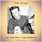 East Virginia Blues / Foggy Mountain Top (All Tracks Remastered) by Pete Seeger