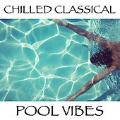 Chilled Classical Pool Vibes de Various Artists