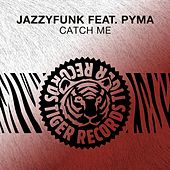 Catch Me (Feat. Pyma) de JazzyFunk