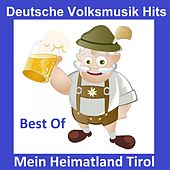 Deutsche Volksmusik Hits: Mein Heimatland Tirol - Best Of by Various Artists