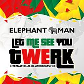 Let Me See You Twerk (International XL Afrobeats Mix) von Elephant Man