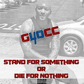 Stand For Something Or Die For Nothing von 40 Glocc