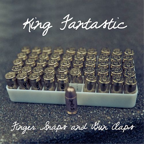 Finger Snaps and Gun Claps by King Fantastic